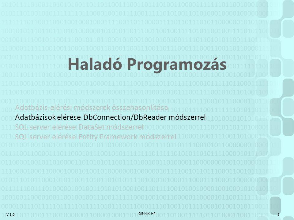 V 1.0 OE-NIK HP 5 Haladó Programozás Adatbázis-elérési módszerek összehasonlítása Adatbázisok elérése DbConnection/DbReader módszerrel SQL server elér