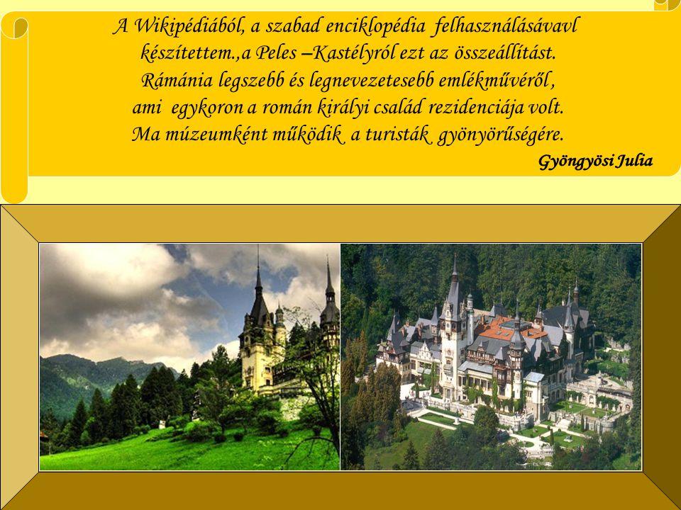 A Wikipédiából, a szabad enciklopédia felhasználásávavl készítettem.,a Peles –Kastélyról ezt az összeállítást.