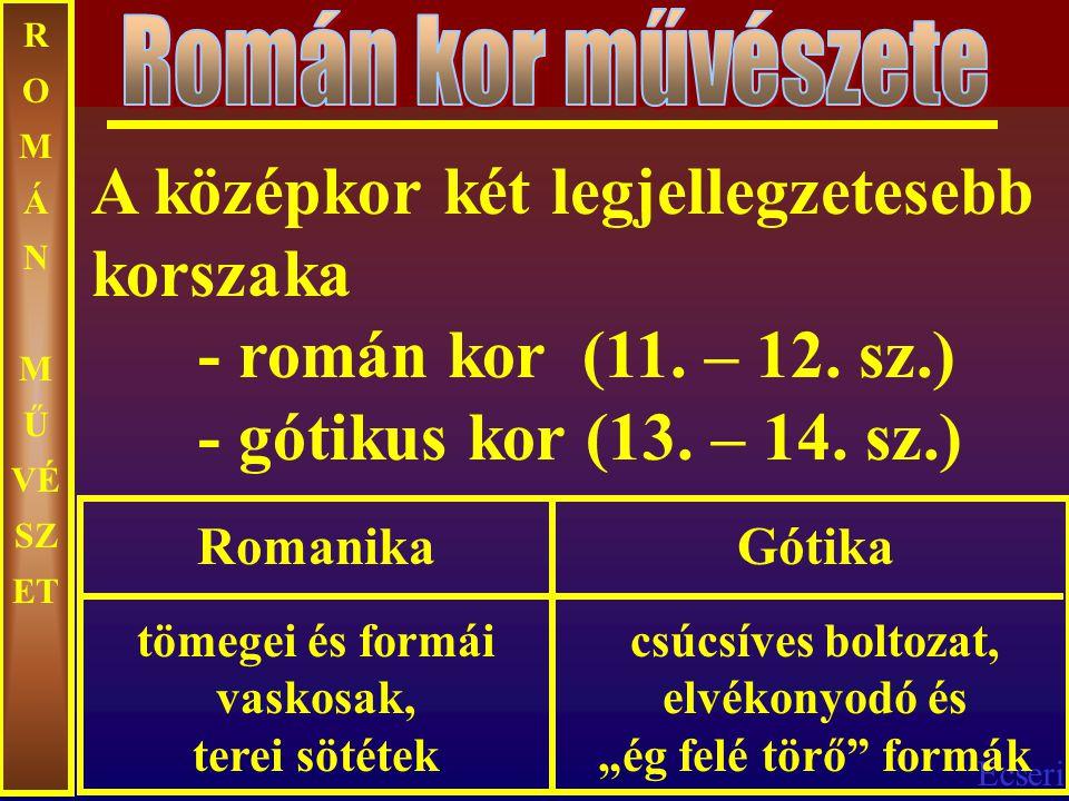 Ecseri R O M Á N M Ű VÉ SZ ET A középkor két legjellegzetesebb korszaka - román kor (11. – 12. sz.) - gótikus kor (13. – 14. sz.) Romanika tömegei és