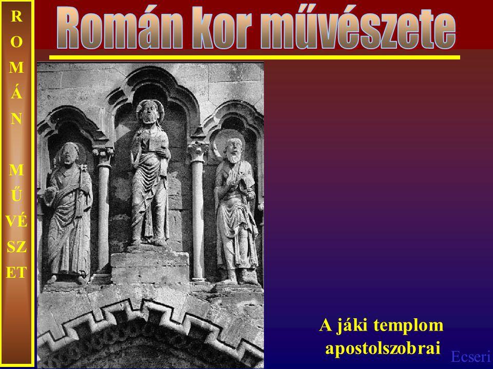 Ecseri R O M Á N M Ű VÉ SZ ET A jáki templom apostolszobrai
