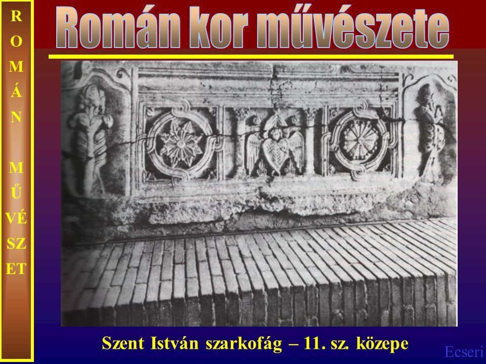 Ecseri R O M Á N M Ű VÉ SZ ET Szent István szarkofág – 11. sz. közepe