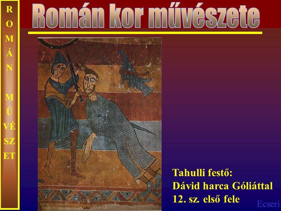 Ecseri R O M Á N M Ű VÉ SZ ET Tahulli festő: Dávid harca Góliáttal 12. sz. első fele