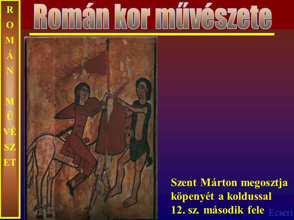 Ecseri R O M Á N M Ű VÉ SZ ET Szent Márton megosztja köpenyét a koldussal 12. sz. második fele