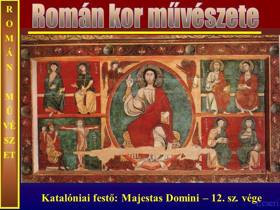 Ecseri R O M Á N M Ű VÉ SZ ET Katalóniai festő: Majestas Domini – 12. sz. vége