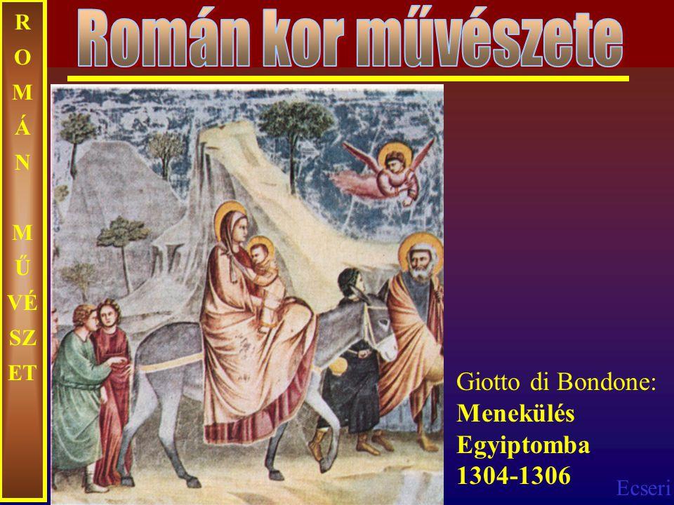 Ecseri R O M Á N M Ű VÉ SZ ET Giotto di Bondone: Menekülés Egyiptomba 1304-1306