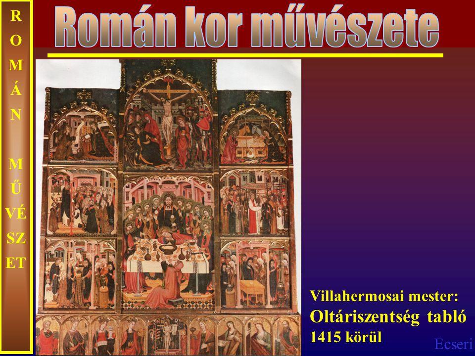 Ecseri R O M Á N M Ű VÉ SZ ET Villahermosai mester: Oltáriszentség tabló 1415 körül