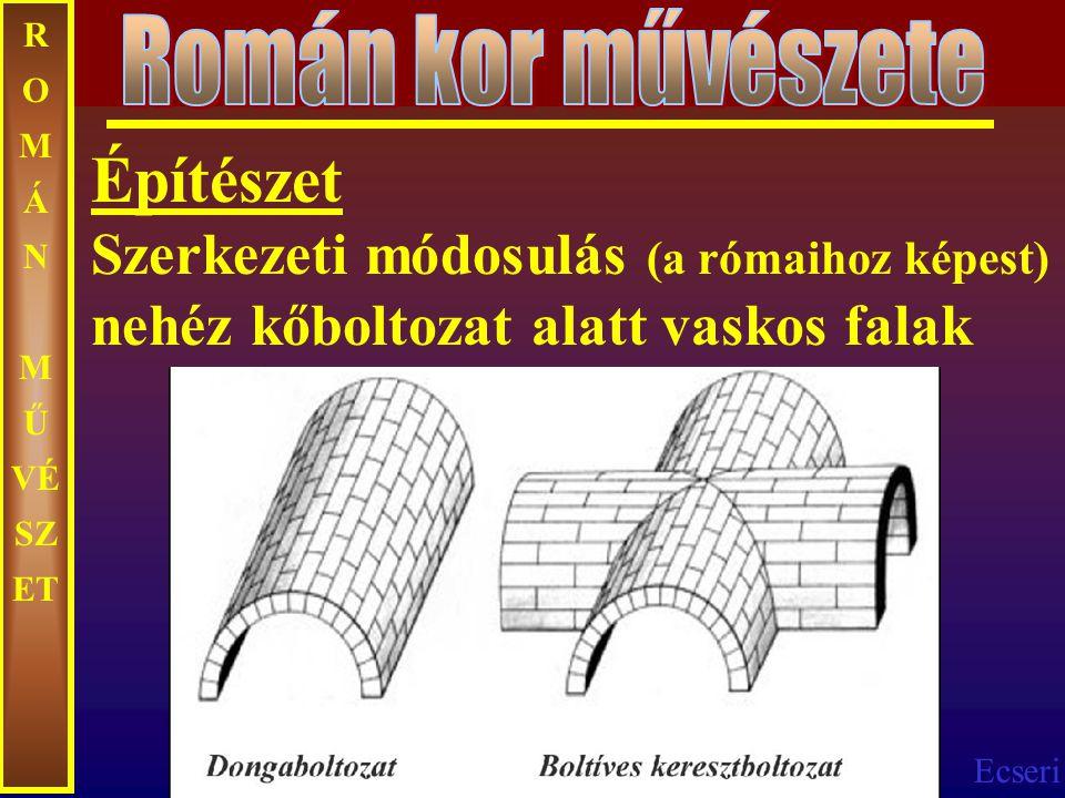Ecseri R O M Á N M Ű VÉ SZ ET Építészet Szerkezeti módosulás (a rómaihoz képest) nehéz kőboltozat alatt vaskos falak