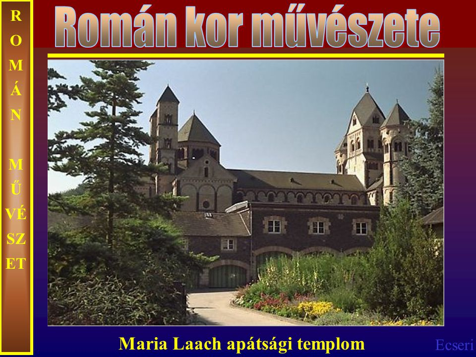 Ecseri R O M Á N M Ű VÉ SZ ET Maria Laach apátsági templom
