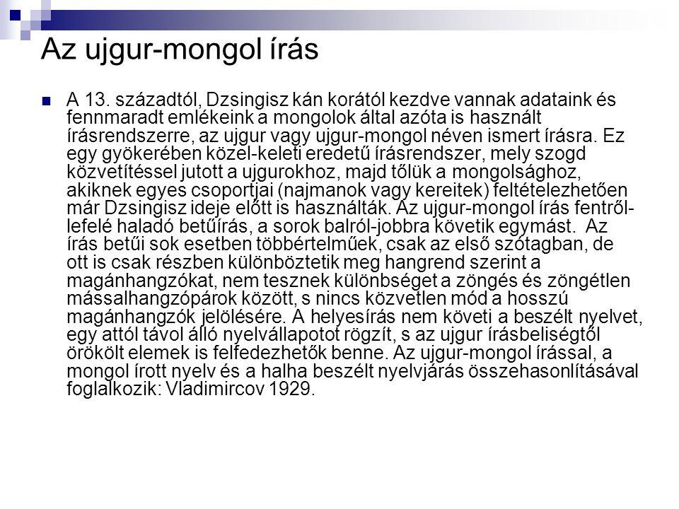 Az ujgur-mongol írással, a mongol írott nyelv és a halha beszélt nyelvjárás összehasonlításával foglalkozik: Vladimircov 1929.