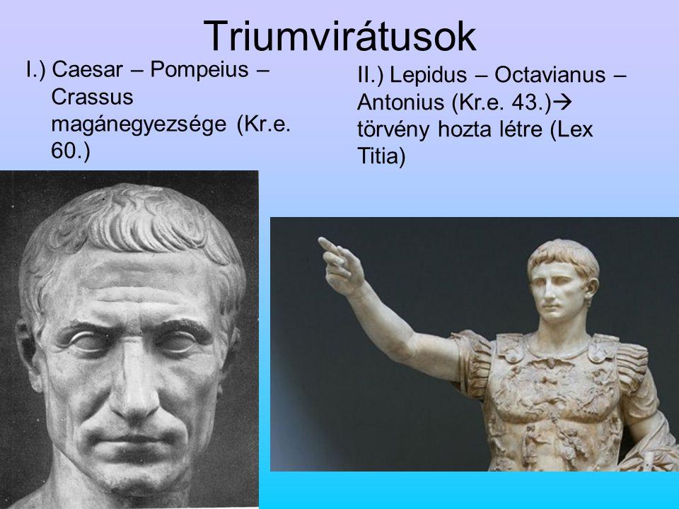 Triumvirátusok I.) Caesar – Pompeius – Crassus magánegyezsége (Kr.e.