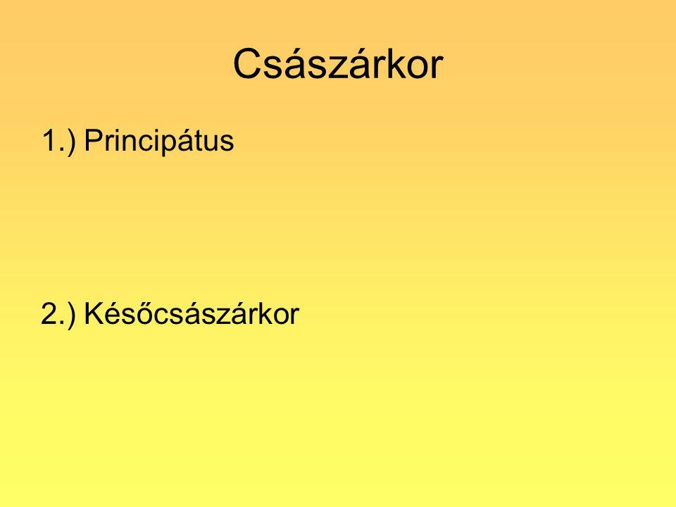 Császárkor 1.) Principátus 2.) Későcsászárkor