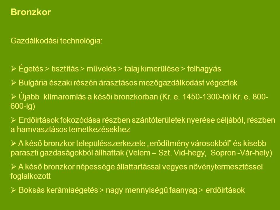Bronzkor Gazdálkodási technológia:  Égetés > tisztítás > művelés > talaj kimerülése > felhagyás  Bulgária északi részén árasztásos mezőgazdálkodást