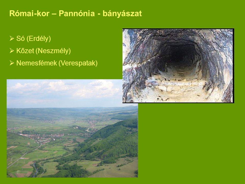 Római-kor – Pannónia - bányászat  Só (Erdély)  Kőzet (Neszmély)  Nemesfémek (Verespatak)
