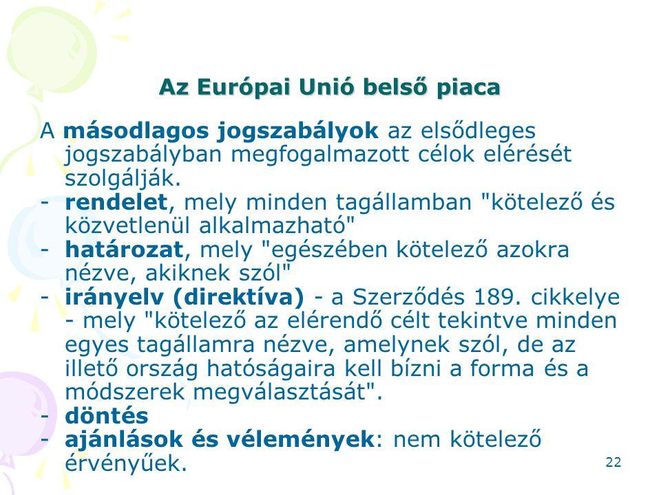 Az Európai Unió belső piaca A másodlagos jogszabályok az elsődleges jogszabályban megfogalmazott célok elérését szolgálják. -rendelet, mely minden tag