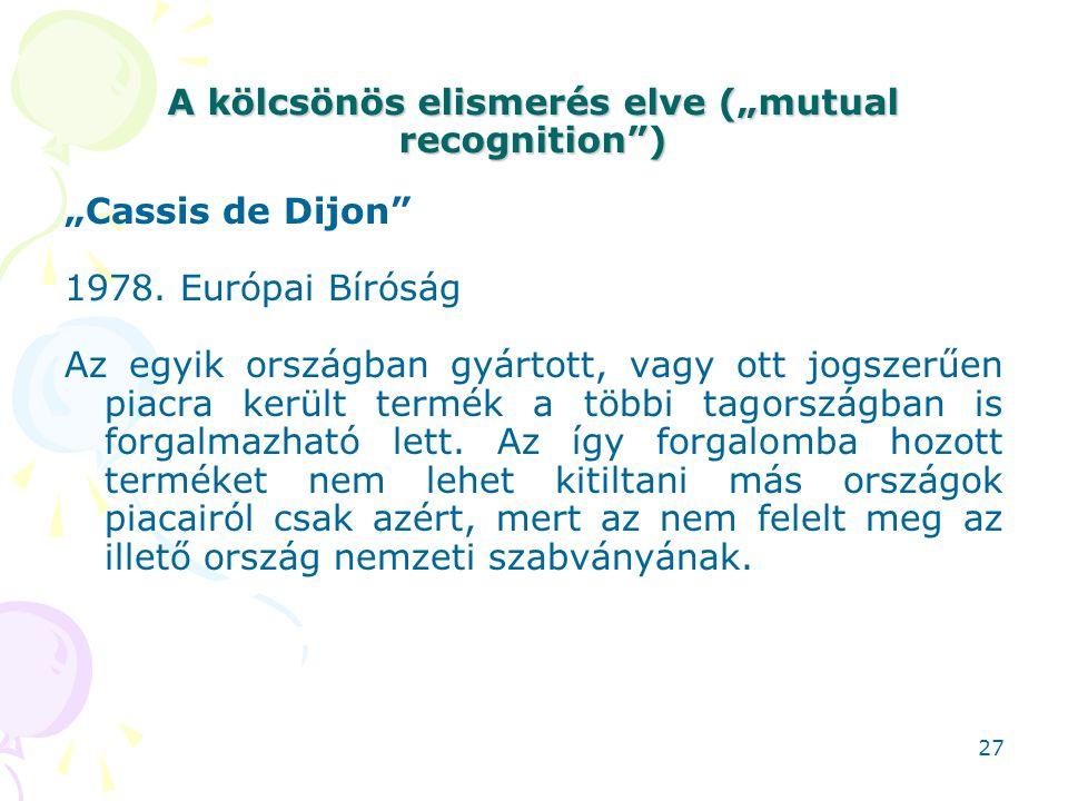 """A kölcsönös elismerés elve (""""mutual recognition"""") """"Cassis de Dijon"""" 1978. Európai Bíróság Az egyik országban gyártott, vagy ott jogszerűen piacra kerü"""