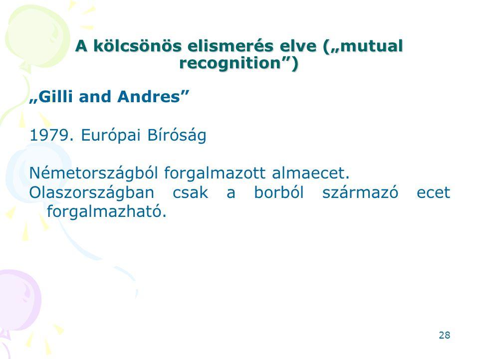 """A kölcsönös elismerés elve (""""mutual recognition"""") """"Gilli and Andres"""" 1979. Európai Bíróság Németországból forgalmazott almaecet. Olaszországban csak a"""