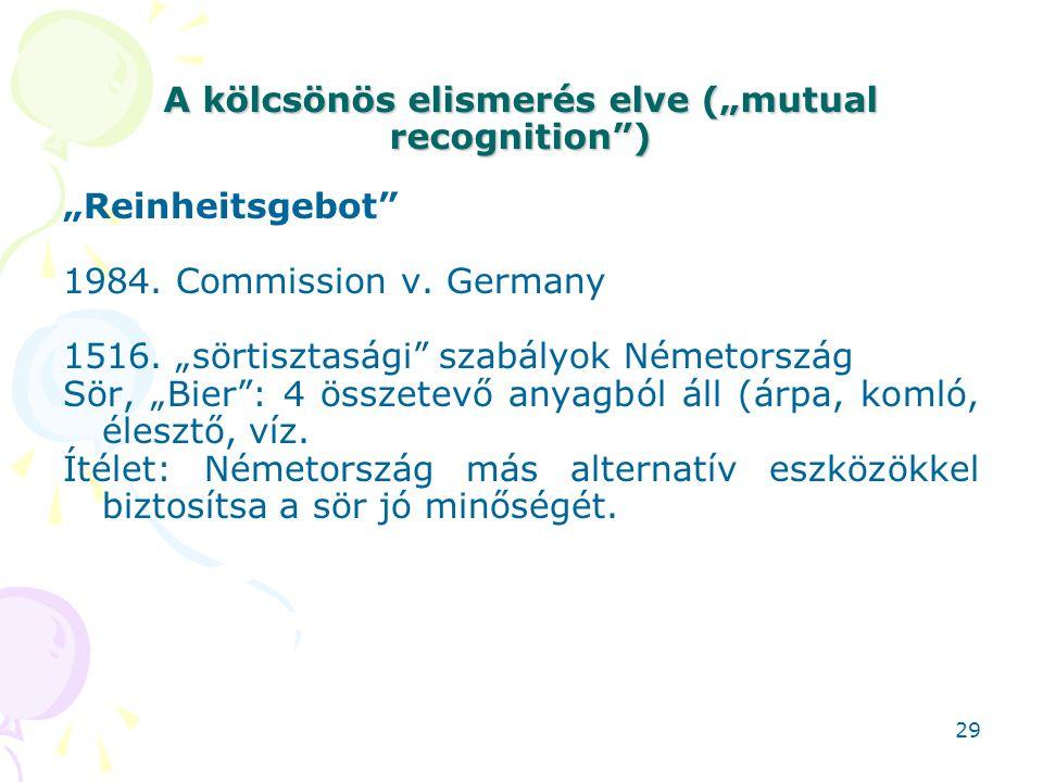 """A kölcsönös elismerés elve (""""mutual recognition"""") """"Reinheitsgebot"""" 1984. Commission v. Germany 1516. """"sörtisztasági"""" szabályok Németország Sör, """"Bier"""""""
