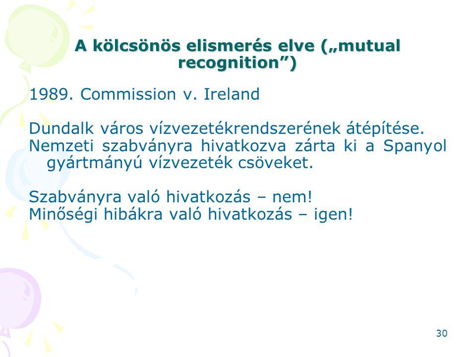 """A kölcsönös elismerés elve (""""mutual recognition"""") 1989. Commission v. Ireland Dundalk város vízvezetékrendszerének átépítése. Nemzeti szabványra hivat"""