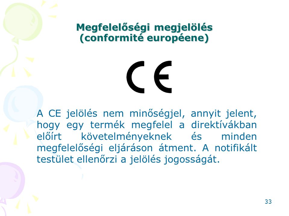 Megfelelőségi megjelölés (conformité européene) A CE jelölés nem minőségjel, annyit jelent, hogy egy termék megfelel a direktívákban előírt követelmén