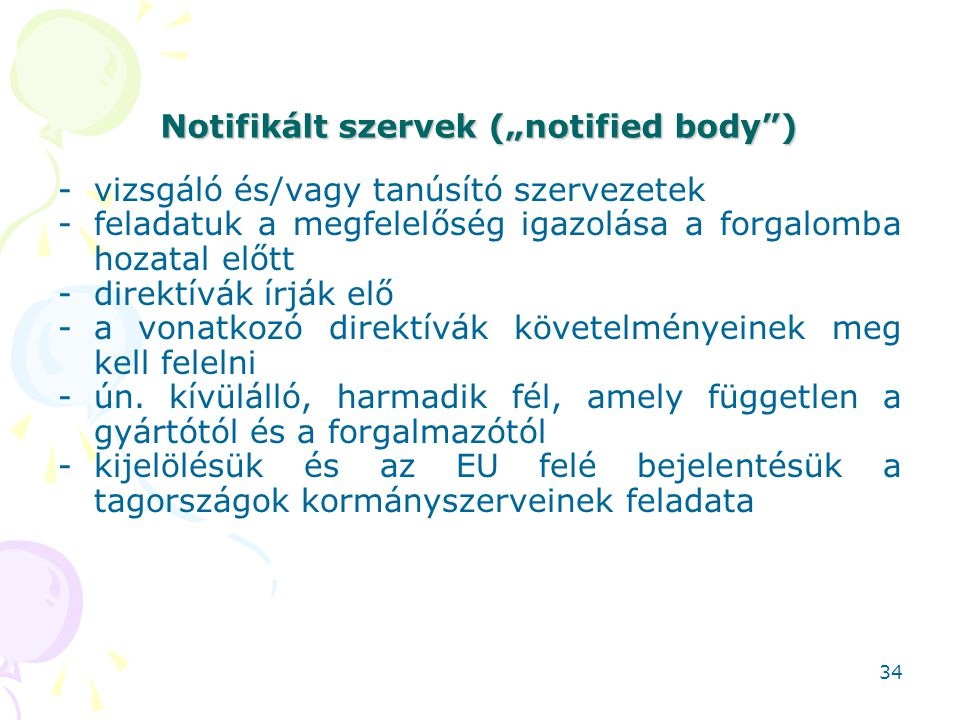 """Notifikált szervek (""""notified body"""") -vizsgáló és/vagy tanúsító szervezetek -feladatuk a megfelelőség igazolása a forgalomba hozatal előtt -direktívák"""