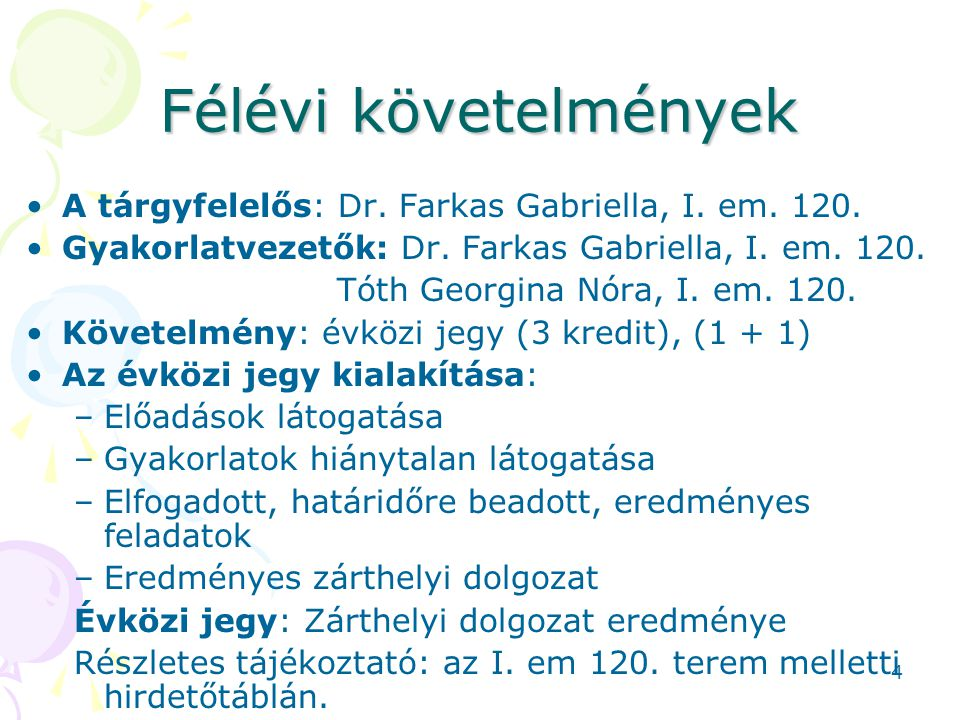Félévi követelmények A tárgyfelelős: Dr. Farkas Gabriella, I. em. 120. Gyakorlatvezetők: Dr. Farkas Gabriella, I. em. 120. Tóth Georgina Nóra, I. em.