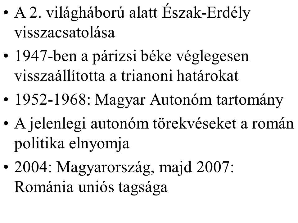 A 2. világháború alatt Észak-Erdély visszacsatolása 1947-ben a párizsi béke véglegesen visszaállította a trianoni határokat 1952-1968: Magyar Autonóm