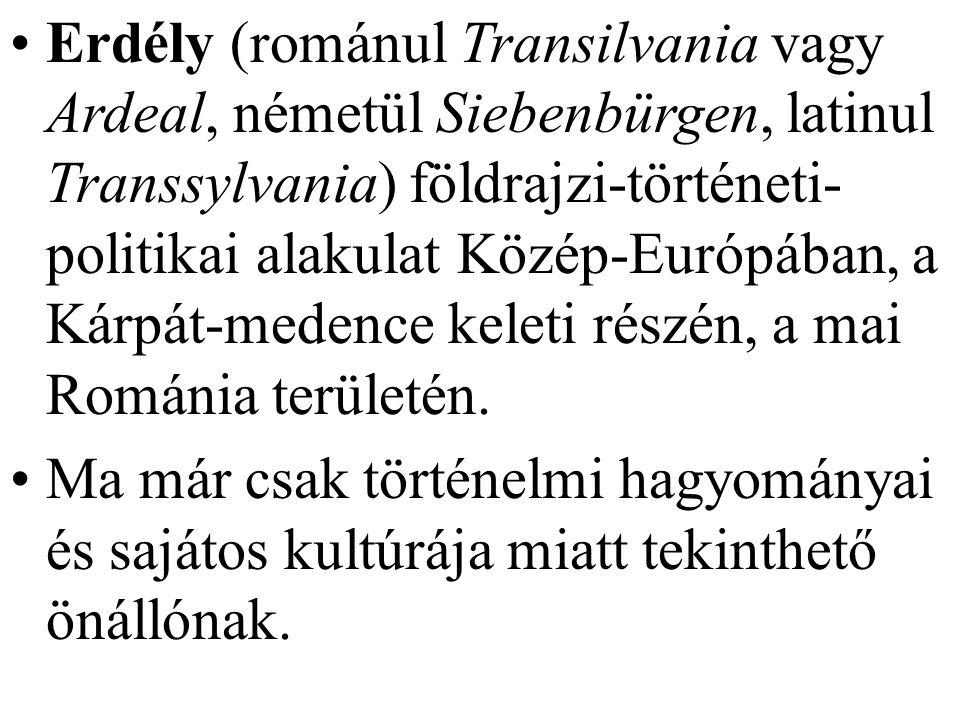 Erdély (románul Transilvania vagy Ardeal, németül Siebenbürgen, latinul Transsylvania) földrajzi-történeti- politikai alakulat Közép-Európában, a Kárp