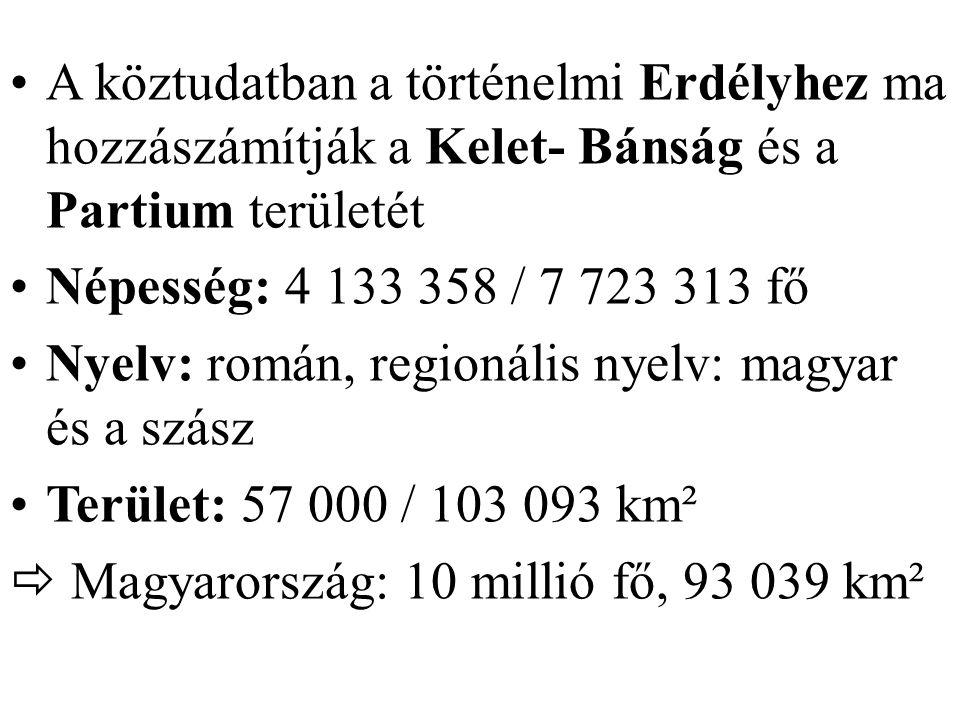 A köztudatban a történelmi Erdélyhez ma hozzászámítják a Kelet- Bánság és a Partium területét Népesség: 4 133 358 / 7 723 313 fő Nyelv: román, regioná