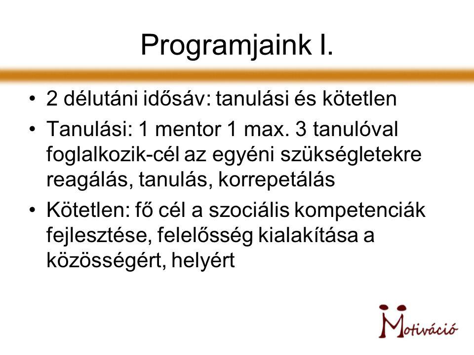 Programjaink I. 2 délutáni idősáv: tanulási és kötetlen Tanulási: 1 mentor 1 max.