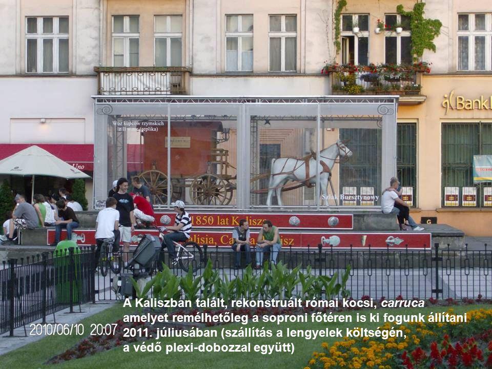 A Kaliszban talált, rekonstruált római kocsi, carruca amelyet remélhetőleg a soproni főtéren is ki fogunk állítani 2011. júliusában (szállítás a lengy