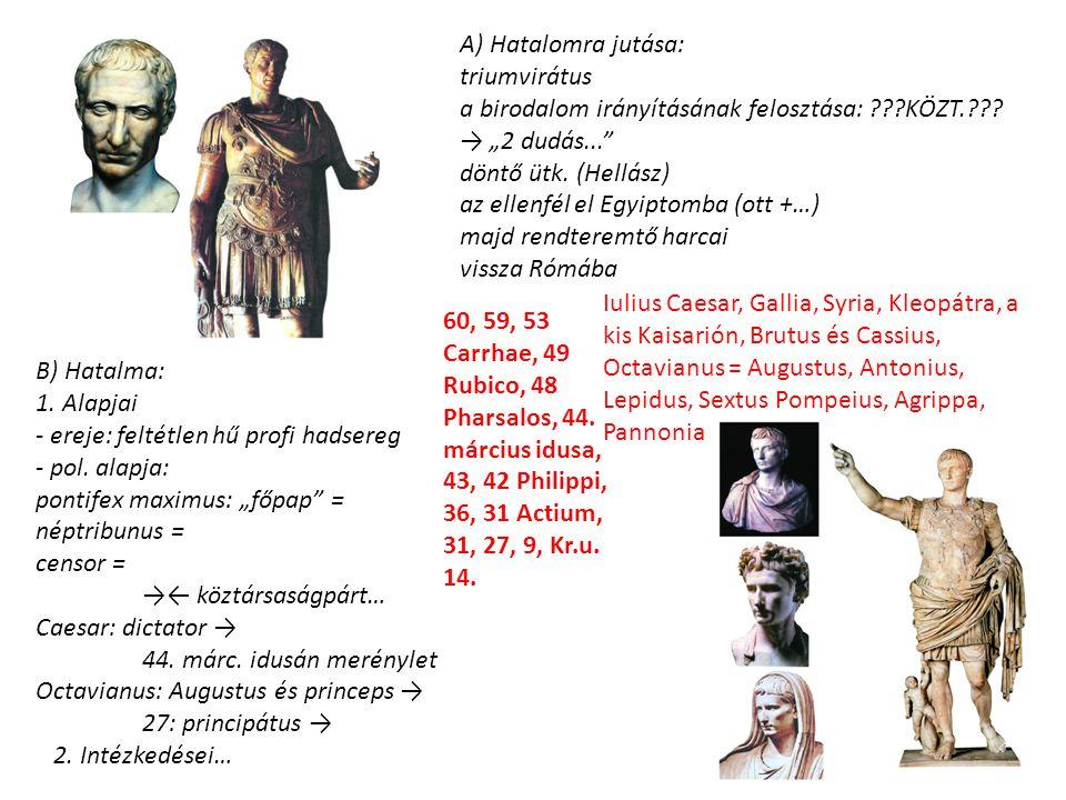 """A) Hatalomra jutása: triumvirátus a birodalom irányításának felosztása: ???KÖZT.??? → """"2 dudás..."""" döntő ütk. (Hellász) az ellenfél el Egyiptomba (ott"""