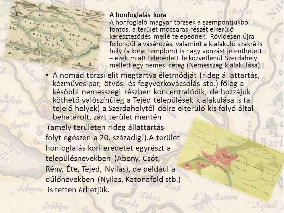 A honfoglalás kora A honfoglaló magyar törzsek a szempontjukból fontos, a terület mocsaras részét elkerülő kereszteződés mellé telepednek. Rövidesen ú