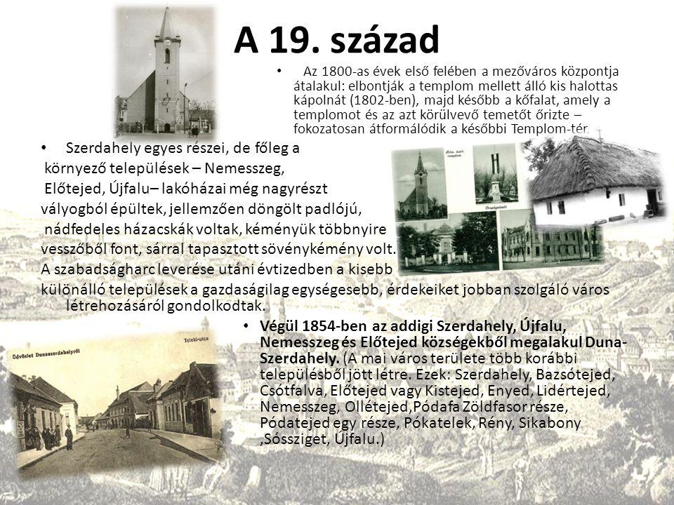 A 19. század Az 1800-as évek első felében a mezőváros központja átalakul: elbontják a templom mellett álló kis halottas kápolnát (1802-ben), majd késő