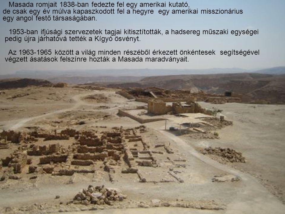 Masada romjait 1838-ban fedezte fel egy amerikai kutató, de csak egy év múlva kapaszkodott fel a hegyre egy amerikai misszionárius egy angol festő tár