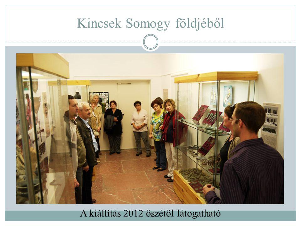 Kincsek Somogy földjéből A kiállítás 2012 őszétől látogatható