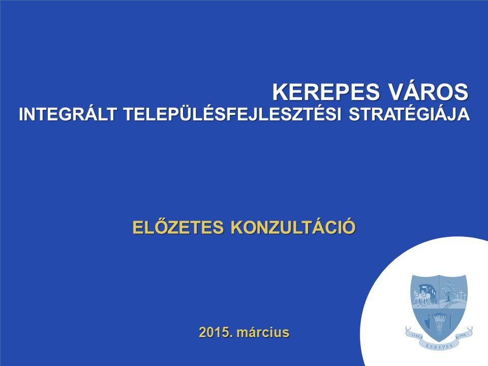 KEREPES VÁROS INTEGRÁLT TELEPÜLÉSFEJLESZTÉSI STRATÉGIÁJA ELŐZETES KONZULTÁCIÓ 2015. március