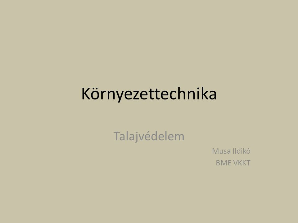 Környezettechnika Talajvédelem Musa Ildikó BME VKKT