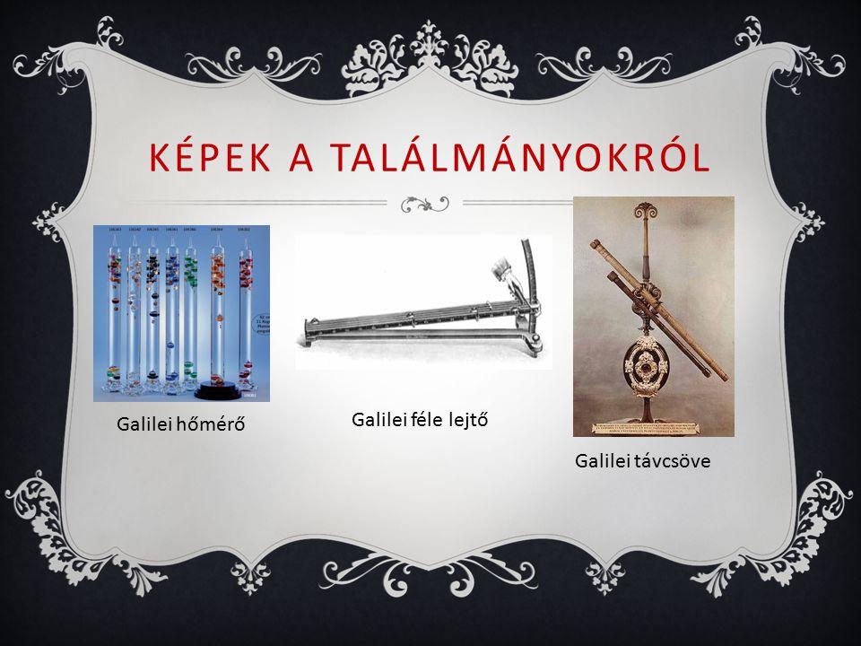 KÉPEK A TALÁLMÁNYOKRÓL Galilei hőmérő Galilei féle lejtő Galilei távcsöve