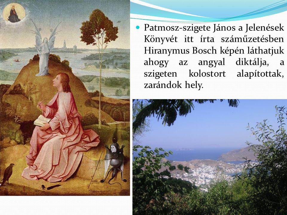 Patmosz-szigete János a Jelenések Könyvét itt írta száműzetésben Hiranymus Bosch képén láthatjuk ahogy az angyal diktálja, a szigeten kolostort alapít