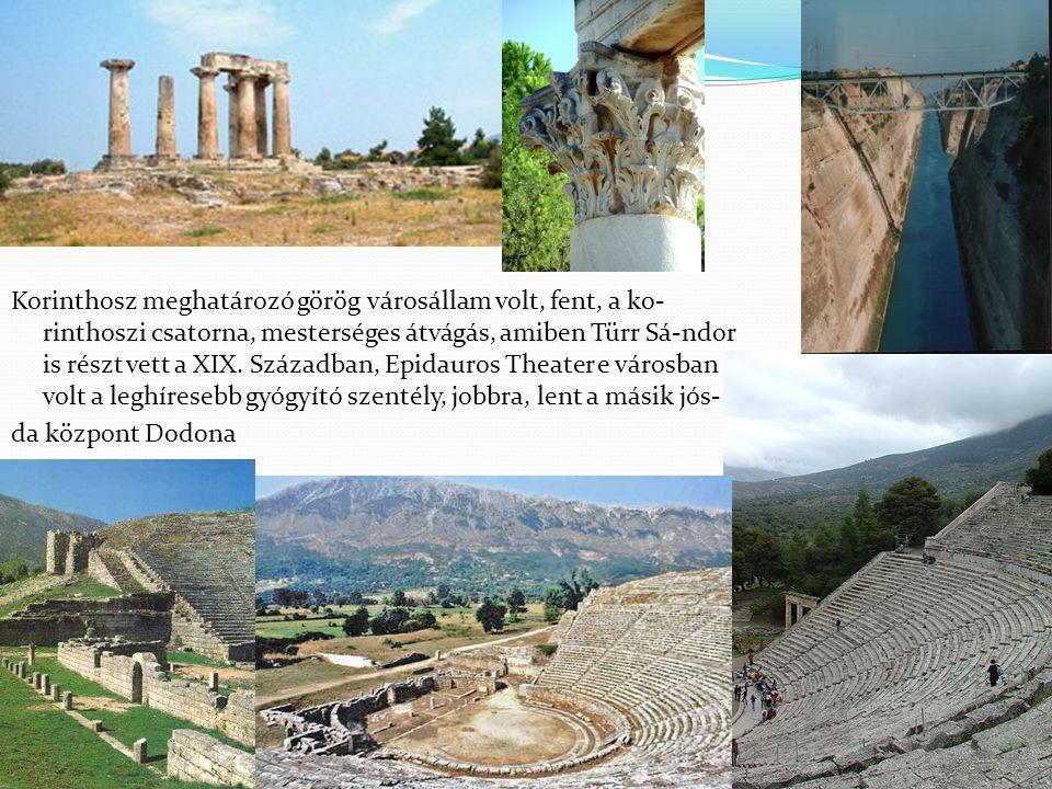Korinthosz meghatározó görög városállam volt, fent, a ko- rinthoszi csatorna, mesterséges átvágás, amiben Türr Sá-ndor is részt vett a XIX. Században,