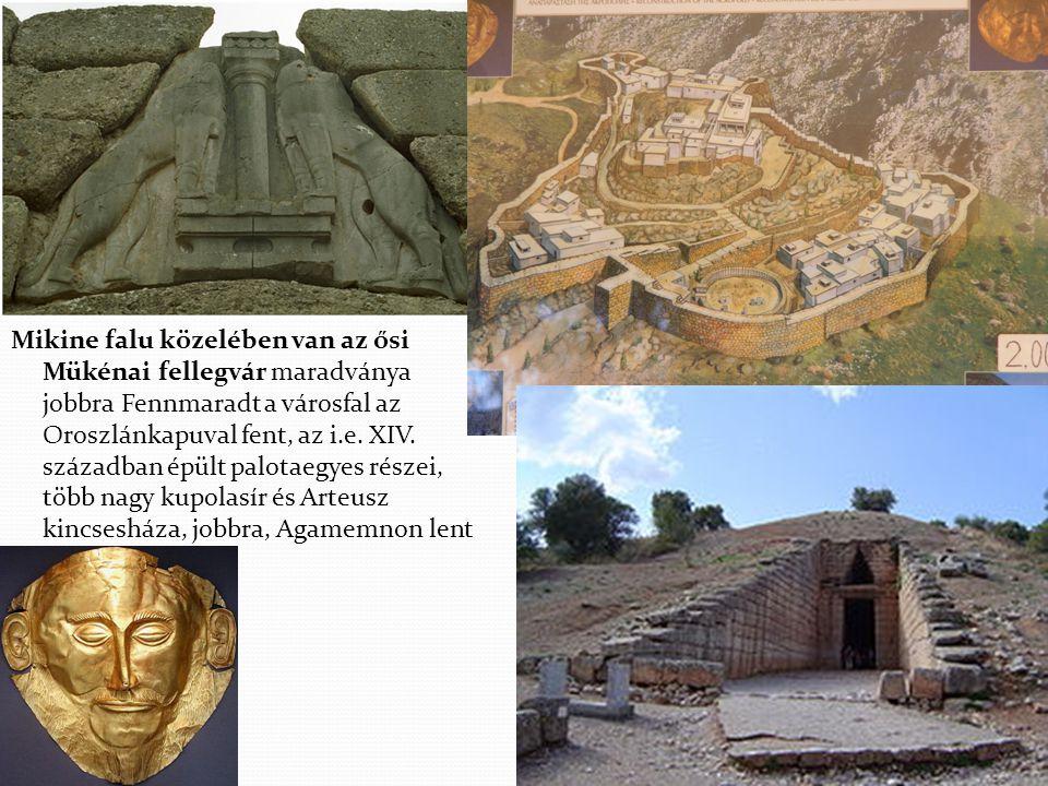 Mikine falu közelében van az ősi Mükénai fellegvár maradványa jobbra Fennmaradt a városfal az Oroszlánkapuval fent, az i.e. XIV. században épült palot