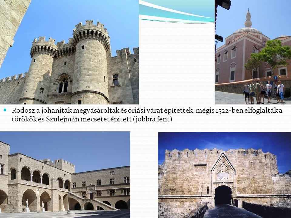 Rodosz a johaniták megvásárolták és óriási várat építettek, mégis 1522-ben elfoglalták a törökök és Szulejmán mecsetet épített (jobbra fent)