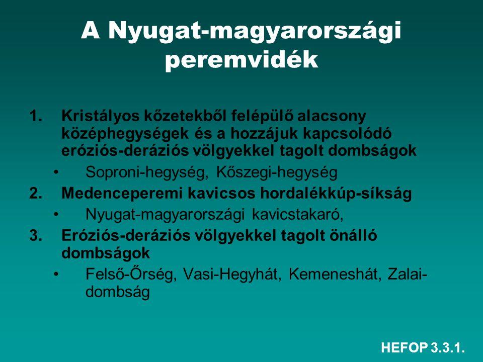 HEFOP 3.3.1. A Nyugat-magyarországi peremvidék 1.Kristályos kőzetekből felépülő alacsony középhegységek és a hozzájuk kapcsolódó eróziós-deráziós völg