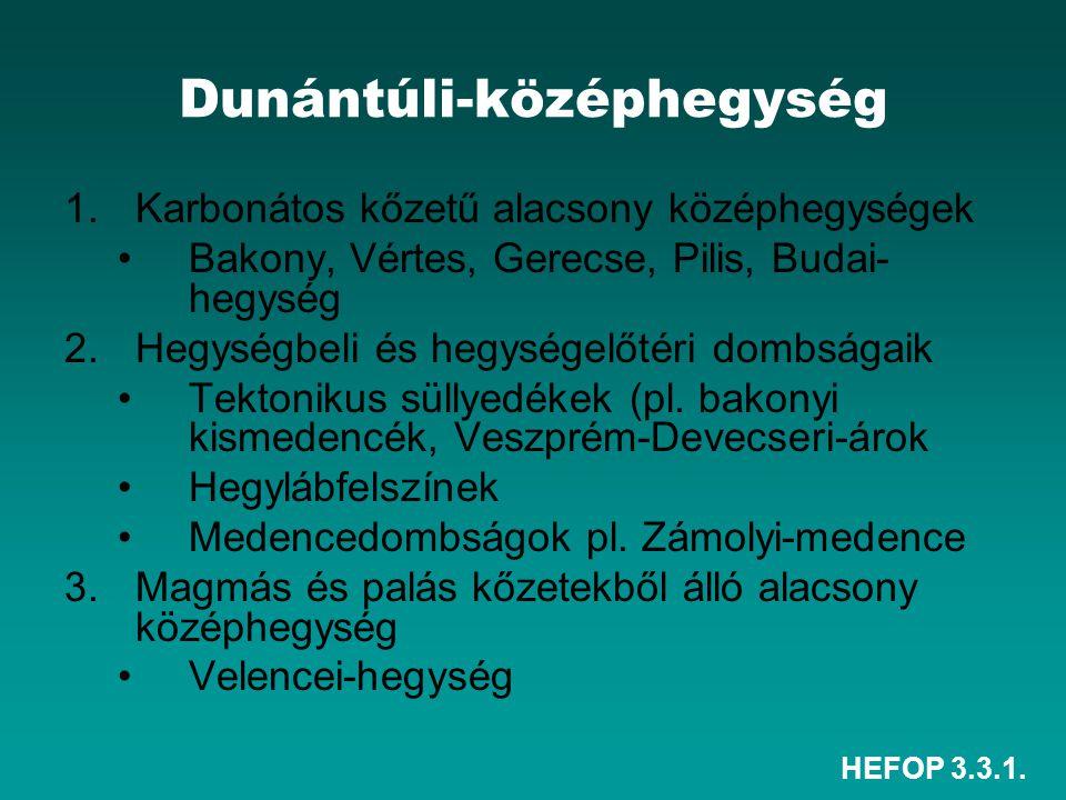 HEFOP 3.3.1. Dunántúli-középhegység 1.Karbonátos kőzetű alacsony középhegységek Bakony, Vértes, Gerecse, Pilis, Budai- hegység 2.Hegységbeli és hegysé