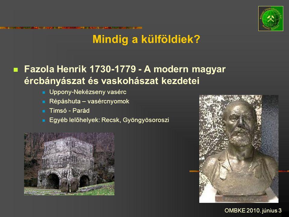 OMBKE 2010. június 3 Mindig a külföldiek? Fazola Henrik 1730-1779 - A modern magyar ércbányászat és vaskohászat kezdetei Uppony-Nekézseny vasérc Répás