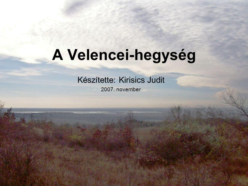 A Velencei-hegység Készítette: Kirisics Judit 2007. november