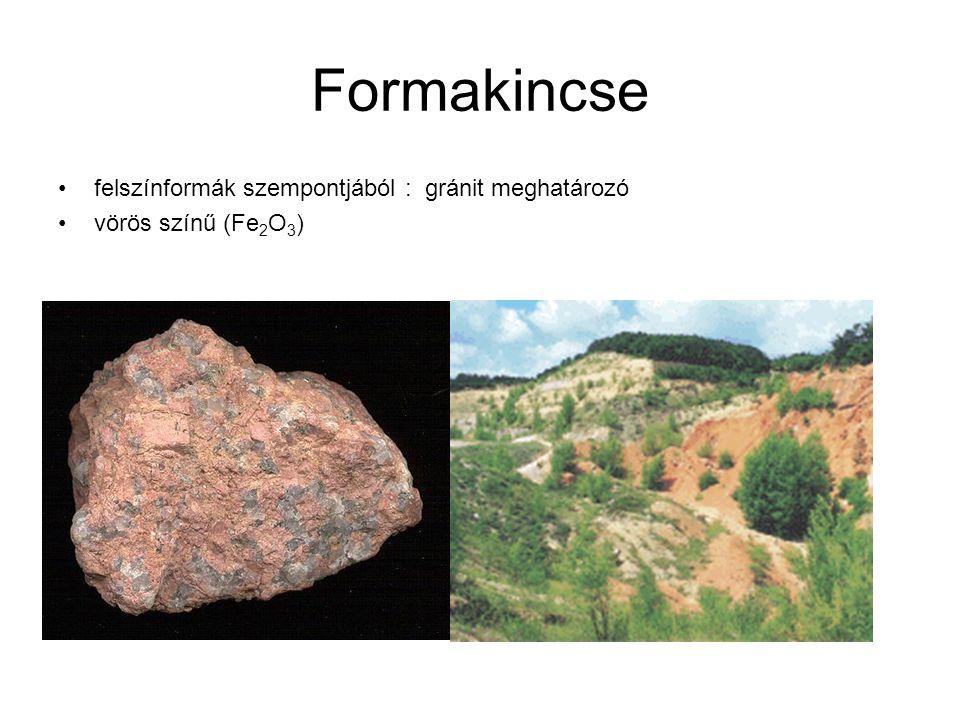 Formakincse felszínformák szempontjából : gránit meghatározó vörös színű (Fe 2 O 3 )
