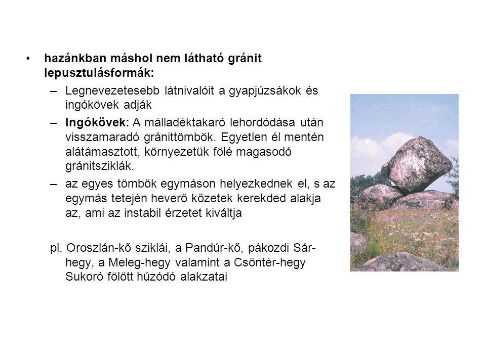 hazánkban máshol nem látható gránit lepusztulásformák: –Legnevezetesebb látnivalóit a gyapjúzsákok és ingókövek adják –Ingókövek: A málladéktakaró leh