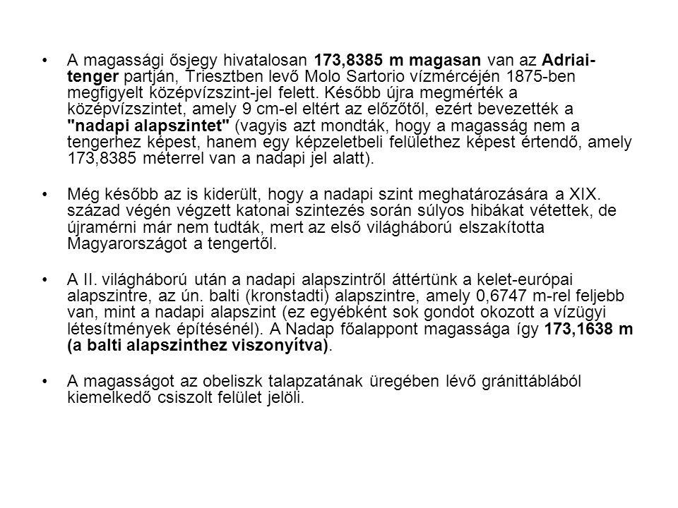 A magassági ősjegy hivatalosan 173,8385 m magasan van az Adriai- tenger partján, Triesztben levő Molo Sartorio vízmércéjén 1875-ben megfigyelt középví