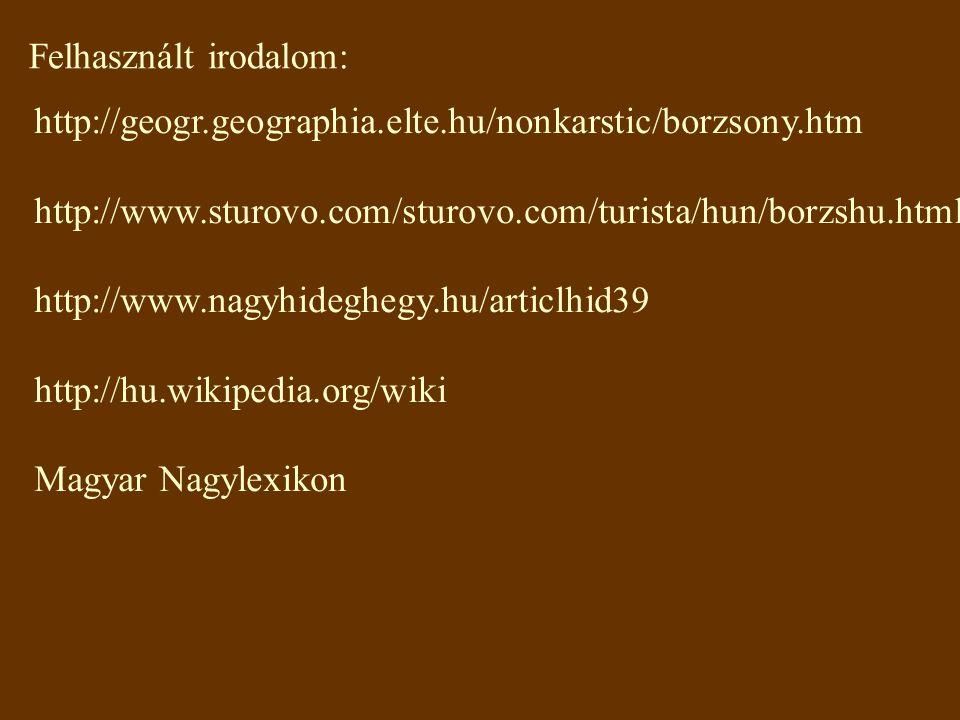 Felhasznált irodalom: http://geogr.geographia.elte.hu/nonkarstic/borzsony.htm http://www.sturovo.com/sturovo.com/turista/hun/borzshu.html http://www.n